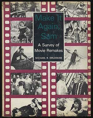 Make It Again, Sam: A Survey of Movie Remakes, by Michael B. Druxman