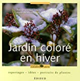 Jardin color en hiver : Reportages, ides, portraits de plantes