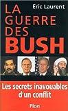 La guerre des Bush: Les secrets inavouables d'un conflit (French Edition) (2259198449) by Laurent, Eric
