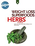 Herbs and Spices, Weight Loss Superfoods: Recipes to Help You Lose Weight Without Calorie Counting or Exercise (Vol 4)