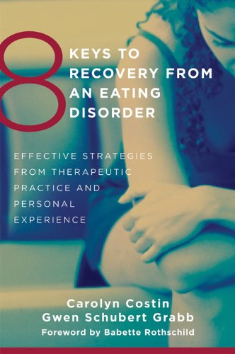 Carolyn Costin, Gwen Schubert Grabb  Babette Rothschild - 8 Keys to Recovery from an Eating Disorder: Effective Strategies from Therapeutic Practice and Personal Experience (8 Keys to Mental Health)