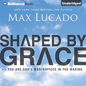 Shaped by Grace: You Are God's Masterpiece in the Making | [Max Lucado]
