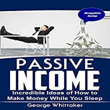 Passive Income: Incredible Ideas of How to Make Money While You Sleep Audiobook by George Whittaker Narrated by Austin Gregory