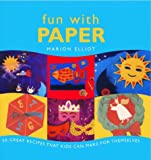 Fun with Paper: 50 Great Paper Projects for Kids to Make (1842151398) by Elliot, Marion