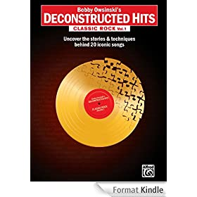 Bobby Owsinski's Deconstructed Hits: Classic Rock, Vol. 1 - Uncover the Stories & Techniques Behind 20 Iconic Songs