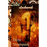 Like Clockwork: Steampunk Erotica (The Erotic Steampunk Library Book 2) ~ Jason Rubis