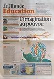 MONDE EDUCATION (LE) [No 20106] du 16/09/2009 - L'IMAGINATION AU POUVOIR - FINLANDE ET GRANDE-BRETAGNE - EDITORIAL DE MARC DUPUIS - CRISE D'ANGOISSE - PEUR DE MOURIR - LA PHOBIE SCOLAIRE N'EST PAS UN SIMPLE REFUS D'ECOLE - RENTREE UNIVERSITAIRE SOUS TENSION - ADMINISTRATEURS - CONSULTANTS - LES METIERS LIES A L'EUROPE ONT LEURS MASTERS...
