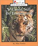 It Could Still Be Endangered (Rookie Read-About Science) (0516212087) by Fowler, Allan