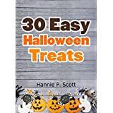 30 Easy Halloween Treats and Recipes: Halloween Recipes For Your Family to Enjoy! (Simple and Easy Halloween Recipes) ~ Hannie P. Scott