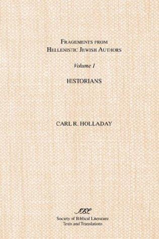 Fragments from Hellenistic Jewish Authors: Volume !, Historians: Historians v. 1 (Pseudepigrapha Series, No. 20, 30, No. 10, 12)