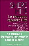 echange, troc Shere Hite - Le nouveau rapport Hite : L'enquête la plus révolutionnaire jamais menée sur la sexualité féminine