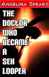 The Doctor Who Became a Sex Looper (erotic time travel science fiction erotica)