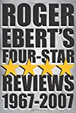 Roger Ebert's Four-Star Reviews 1967-2007 (0740771795) by Ebert, Roger