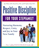 Positive Discipline for Your Stepfamily: Nurturing Harmony, Respect, and Joy in Your New Family
