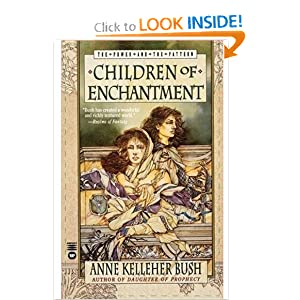 Children of Enchantment (Power and the Pattern) by Anne Kelleher Bush