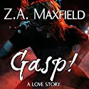 Gasp! (       UNABRIDGED) by Z. A. Maxfield Narrated by Gomez Pugh