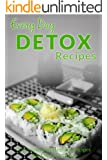 Detox Recipes: The Beginner's Guide to Breakfast, Lunch, Dinner, and More (Everyday Recipes)