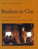 Brothers in Clay: The Story of Georgia Folk Pottery (0820316962) by John A. Burrison