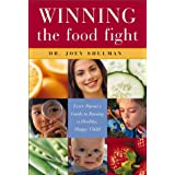 Winning the Food Fight: Every Parent's Guide to Raising a Healthy, Happy Childby Joey Shulman