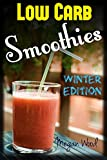 Low Carb Smoothies : Winter Special: Super Easy Smoothie, Nutritious Smoothies, Detox, Weight Loss, Green Smoothies, Anti Ageing, Top, Ultimate, Vegetarian, Vegan, Paleo Smoothie Recipes