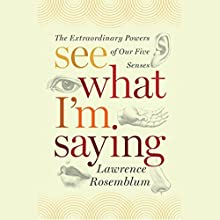 See What I'm Saying: The Extraordinary Powers of Our Five Senses Audiobook by Lawrence D. Rosenblum Narrated by Lawrence D. Rosenblum