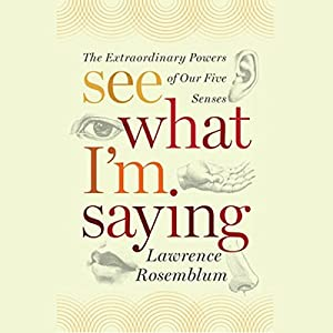 See What I'm Saying: The Extraordinary Powers of Our Five Senses Audiobook