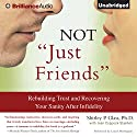Not 'Just Friends': Rebuilding Trust and Recovering Your Sanity After Infidelity Audiobook by Shirley P. Glass, Jean Coppock Staeheli Narrated by Laural Merlington