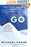 The Go Point: When It's Time to Decide--Knowing What to Do and When to Do It