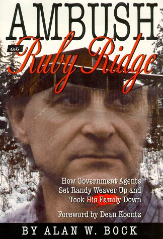 Ambush at Ruby Ridge : How Government Agents Set Randy Weaver Up and Took His Family Down, Alan W. Bock