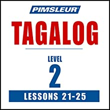 Pimsleur Tagalog Level 2 Lessons 21-25: Learn to Speak and Understand Tagalog with Pimsleur Language Programs Audiobook by  Pimsleur Narrated by  Pimsleur