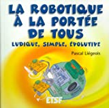 La robotique � la port�e de tous : Ludique, simple, �volutive