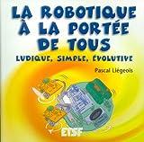 echange, troc Pascal Liegeois - La robotique à la portée de tous : Ludique, simple, évolutive