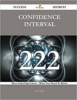 Confidence Interval 222 Success Secrets: 222 Most Asked Questions On Confidence Interval - What You Need To Know