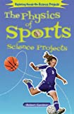 The Physics of Sports Science Projects (Exploring Hands-On Science Projects (Enslow))