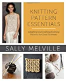 Knitting Pattern Essentials: Adapting and Drafting Knitting Patterns for Great Knitwear (0307965570) by Melville, Sally