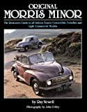 Original Morris Minor: The Restorer's Guide to All Saloon, Tourer, Convertible, Traveller and Light Commercial Models Ray Newell