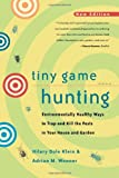 Hilary Dole Klein Tiny Game Hunting: Environmentally Healthy Ways to Trap and Kill the Pests in Your House and Garden