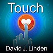 Touch: The Science of Hand, Heart, and Mind (       UNABRIDGED) by David J. Linden Narrated by John Pruden