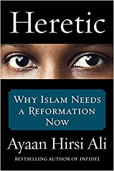 Hirsi Ali – Heretic: Why Islam Needs a Reformation Now