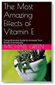 The Most Amazing Effects of Vitamin E: Comprehensive Guide to Increase Your Health Dramatically (Your Health Coach Guides Book 2)