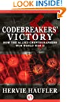 Codebreakers' Victory: How the Allied...