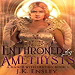 Enthroned by Amethysts: A Dance with Destiny, Book 3 (       UNABRIDGED) by J. K. Ensley Narrated by Melissa Carey