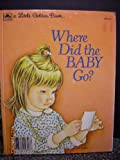 Where Did The Baby Go? (A Little Golden Book)
