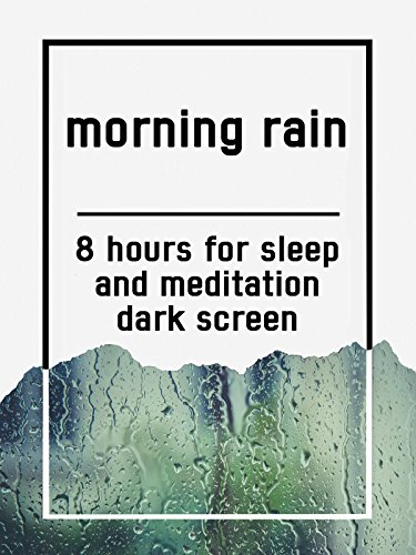 Morning rain, 8 hours for Sleep and Meditation, dark screen