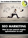 SEO Marketing: How To Use Search Engine Optimization To Sell