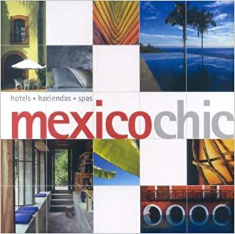 Mexicochic: Hotels, Haciendas, Spas (Chic Collection)