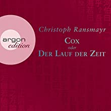 Cox: oder Der Lauf der Zeit Hörbuch von Christoph Ransmayr Gesprochen von: Christoph Ransmayr