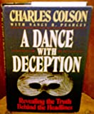 A dance with deception: Revealing the truth behind the headlines (0849910579) by Colson, Charles W