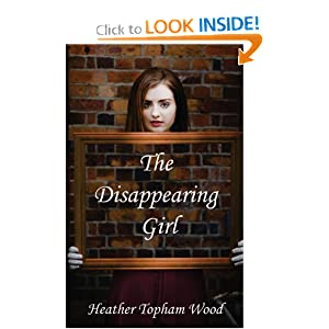 The Disappearing Girl: Heather Topham Wood: 9781483906775: Amazon.com: Books