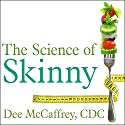 The Science of Skinny: Start Understanding Your Body's Chemistry - and Stop Dieting Forever Audiobook by Dee McCaffrey,  CDC Narrated by Erin Bennett
